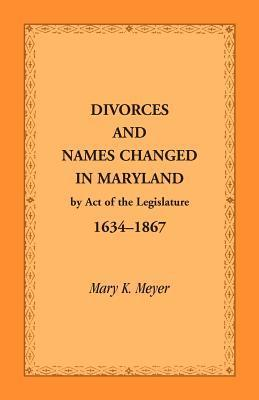 Divorces and Names Changed in Maryland by Act of the Legislature, 1634-1867