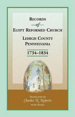 Records of Egypt Reformed Church, Lehigh County, Pennsylvania, 1734-1834