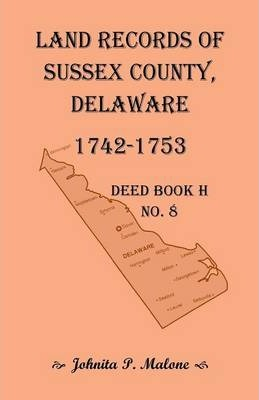 Land Records of Sussex County, Delaware, Deed Book H No. 8 (1742-1753)