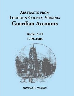Abstracts from Loudoun County, Virginia Guardian Accounts