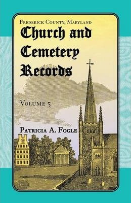 Frederick County, Maryland Church and Cemetery Records, Volume 5