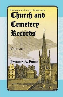 Frederick County, Maryland Church and Cemetery Records, Volume 6