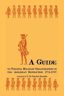 A Guide to Virginia Military Organizations in the American Revolution, 1774-1787