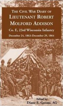 The Civil War Diary of Lieutenant Robert Molford Addison, Co. E, 23rd Wisconsin Infantry, December 24, 1863 - December 29, 1864