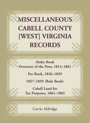 Miscellaneous Cabell County, West Virginia, Records, Order Book Overseers of the Poor 1814-1861, Fee Book 1826-1839, 1857-1859 (Rule Book), Cabell Land for Tax Purposes 1861-186