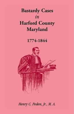 Bastardy Cases in Harford County, Maryland, 1774 - 1844