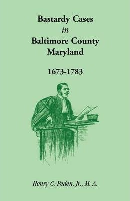 Bastardy Cases in Baltimore County, Maryland, 1673 - 1783