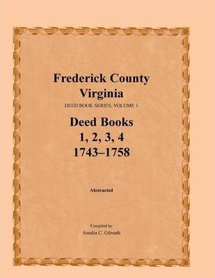 Frederick County, Virginia, Deed Book Series, Volume 1, Deed Books 1, 2, 3, 4