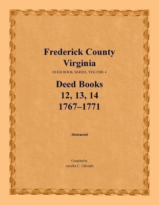 Frederick County, Virginia, Deed Books 12, 13, 14: 1767-1771