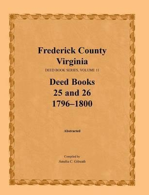 Frederick County, Virginia, Deed Book Series, Volume 11, Deed Books 25 and 26 1796-1800
