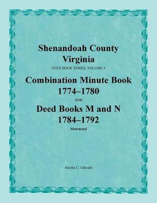 Shenandoah County, Virginia, Combination Minute Book 1774-1780 and Deed Books M and N: 1784-1792