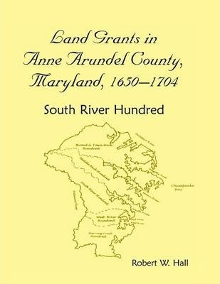 Land Grants in Anne Arundel County, Maryland, 1650-1704