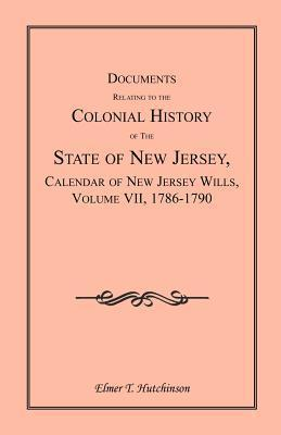 Documents Relating to the Colonial History of the State of New Jersey, Calendar of New Jersey Wills, Volume VII