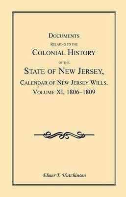 Documents Relating to the Colonial History of the State of New Jersey, Calendar of New Jersey Wills, Volume XI, 1806-1809