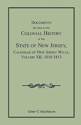 Documents Relating to the Colonial History of the State of New Jersey, Calendar of New Jersey Wills, Volume XII, 1810-1813