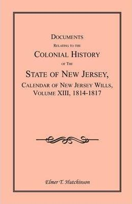 Documents Relating to the Colonial History of the State of New Jersey, Calendar of New Jersey Wills, Volume XIII, 1814-1817