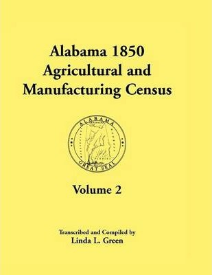 Alabama 1850 Agricultural and Manufacturing Census, Volume 2 for Jackson, Jefferson, Lawrence, Limestone, Lowndes, Macon, Madison, and Marengo Countie