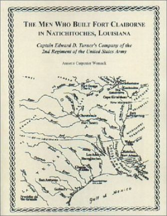 The Men Who Built Fort Claiborne in Natchitoches, Louisiana