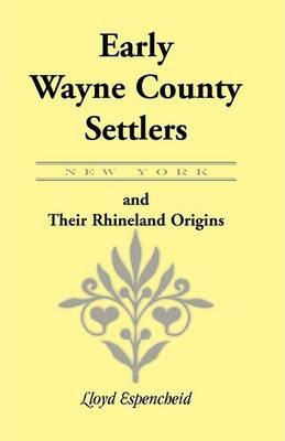 Early Wayne County [New York] Settlers and Their Rhineland Origins