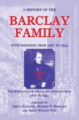 A History of the Barclay Family, with Pedigrees from 1067 to 1933, Part III