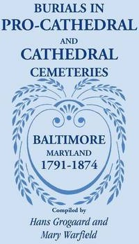 Burials in Pro-Cathedral and Cathedral Cemeteries, Baltimore, Maryland, 1791-1874