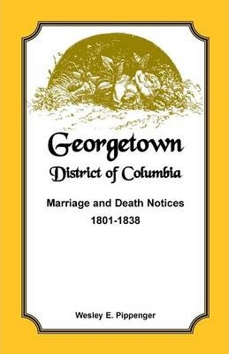 Georgetown, District of Columbia, Marriage and Death Notices, 1801-1838
