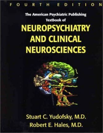 The American Psychiatric Publishing Textbook of Neuropsychiatry and Clinical Neurosciences