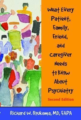 What Every Patient, Family, Friend, and Caregiver Needs to Know About Psychiatry