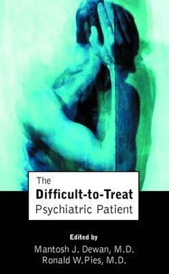 The Difficult-to-Treat Psychiatric Patient