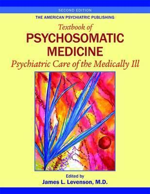 The American Psychiatric Publishing Textbook of Psychosomatic Medicine