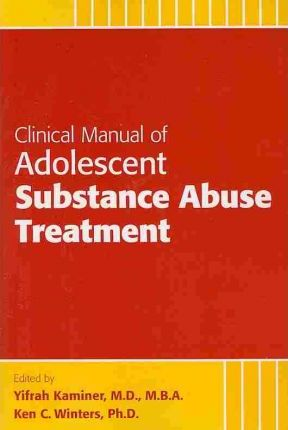 Clinical Manual of Adolescent Substance Abuse Treatment