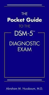 The Pocket Guide to the DSM-5 (R) Diagnostic Exam - Abraham M. Nussbaum