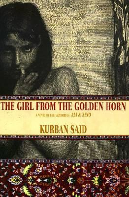 The Girl from the Golden Horn / Kurban Said ; Translated from the German by Jenia Graman.
