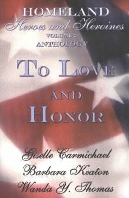 Homeland Heroes and Heroines: To Love and Honor v. 2