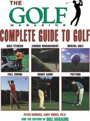"The ""Golf Magazine"" Complete Guide to Golf"