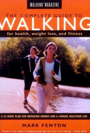 The Complete Guide to Walking for Health, Fitness and Weight Loss