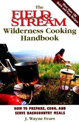 The Field and Stream Wilderness Survival Handbook