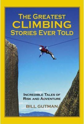The Greatest Climbing Stories Ever Told