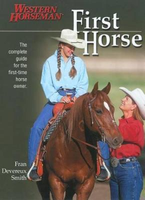 First Horse: The Complete Guide for the First-Time Horse Owner