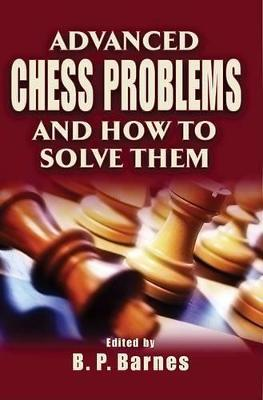Advanced Chess Problems and How to Solve Them