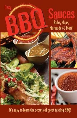Easy BBQ Sauces, Rubs, Mops, Marinades and More!
