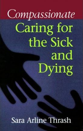 Compassionate Caring for the Sick and Dying