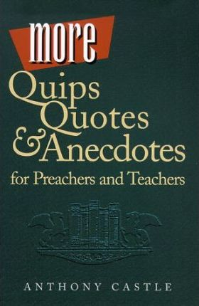 More Quips, Quotes, & Anecdotes for Preachers and Teachers