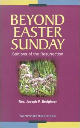 Beyond Easter Sunday: Stations of the Resurrection