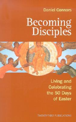 Becoming Disciples: Living and Celebrating the Fifty Days of Easter
