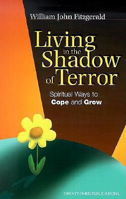 Living in the Shadow of Terror: Spiritual Ways to Cope and Grow