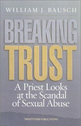 Breaking Trust: a Priest Looks at the Scandal of Sexual Abuse