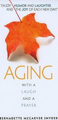 Aging-with a Laugh and a Prayer