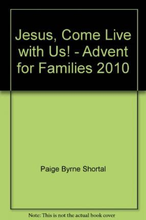 Jesus, Come Live with Us! - Advent for Families 2010