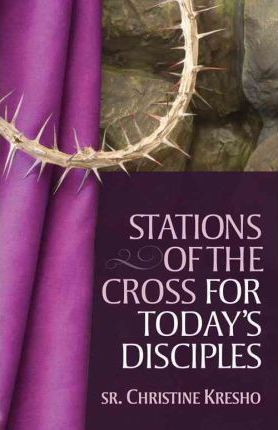Stations of the Cross for Today's Disciples